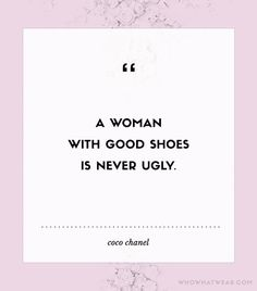 """::""""A woman with good shoes is never ugly."""" - Coco Chanel (scheduled via http://www.tailwindapp.com?utm_source=pinterest&utm_medium=twpin&utm_content=post100448689&utm_campaign=scheduler_attribution)"""