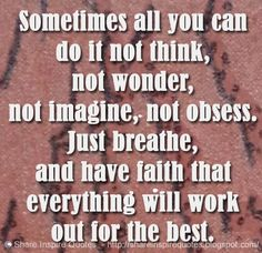Sometimes all you can do it not think, not wonder, not imagine, not obsess. Just breathe, and have faith that everything will work out for the best. | Share Inspire Quotes - Inspiring Quotes | Love Quotes | Funny Quotes | Quotes about Life