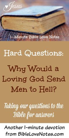 Why Would a Loving God Send Men to Hell - The Bible Gives Us Answers