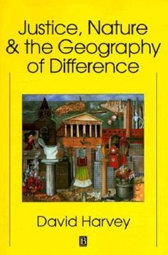 *Justice, nature and the geography of difference / David Harvey. - Cambridge, MA ; Oxford : Blackwell, 1996. - VI, 468 p. ; 23 cm.
