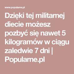 Dzięki tej militarnej diecie możesz pozbyć się nawet 5 kilogramów w ciągu zaledwie 7 dni | Popularne.pl Health, Health Care, Salud