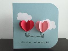 Life is an Adventure. Card for significant other - I gave this to my husband for his birthday. Use two folded hearts to make each balloon.