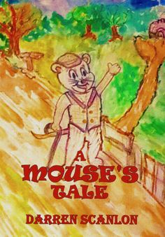 A Mouse's Tale is a must read book written by Darren Scanlon and available in our Fiction Bookshelf. It's available in eBook, Paperback. Books To Read, My Books, S Stories, Book Publishing, Say Hello, Cover Art, Novels, Adventure, Illustration