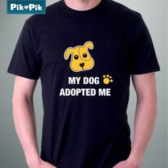 T-shirt. My dog adopted me