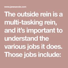 The outside rein is a multi-tasking rein, and it's important to understand the various jobs it does. Those jobs include: