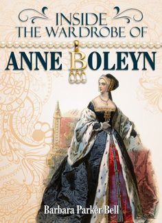Inside the Wardrobe of Anne Boleyn by Barbara Parker Bell I Love Books, New Books, Good Books, Books To Read, Tudor History, History Books, British History, Asian History, Elisabeth I