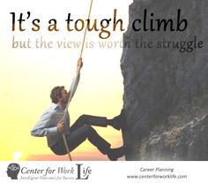 It's a tough climb, but the view is worth the struggle. #quote