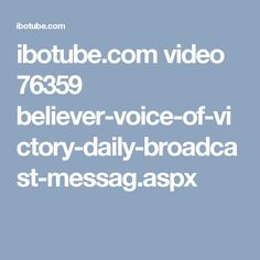 ibotube.com video 76359 believer-voice-of-victory-daily-broadcast-messag.aspx
