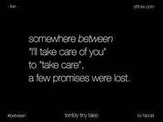 Take care..means abandoned..left alone..promises broken..
