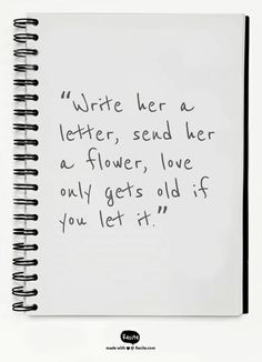 """Write her a letter, send her a flower, love only gets old if you let it."" - Quote From Recite.com #RECITE #QUOTE"