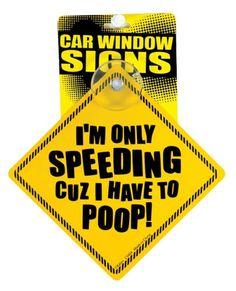 Speeding Cuz I Have to Poop Window Sign - Gag Gifts  Pranks : Funny Car Pranks
