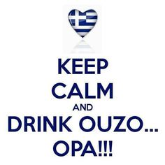 KEEP CALM AND DRINK OUZO. Another original poster design created with the Keep Calm-o-matic. Buy this design or create your own original Keep Calm design now. Greek Flag, Go Greek, Greek Life, Greek Memes, Greek Quotes, Greek Sayings, Greek Language, Greek Culture, Best Travel Quotes