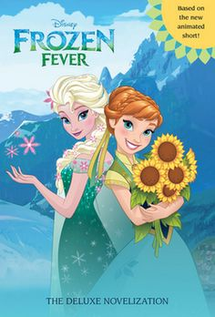 A new novel to go along with the animated short Frozen Fever.