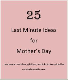 25 Last Minute Mother's Day Ideas