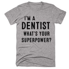 I'm A Dentist What's Your Superpower T-shirt