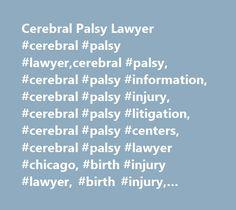 Cerebral Palsy Lawyer #cerebral #palsy #lawyer,cerebral #palsy, #cerebral #palsy #information, #cerebral #palsy #injury, #cerebral #palsy #litigation, #cerebral #palsy #centers, #cerebral #palsy #lawyer #chicago, #birth #injury #lawyer, #birth #injury, #cerebral #palsy #lawyer #boston, #cerebral #palsy #rights, #cerebral #palsy #institutes, #cerebral #palsy #settlements, #cerebral #palsy #legal #rights, #erbs #palsy, #erbs #palsy #information, #erbs #palsy #lawyer, #erbs #palsy #litigation…