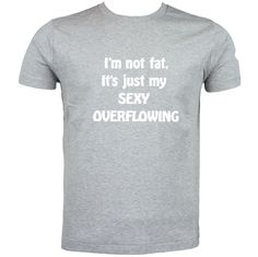 I'm not fat just my sexy OVERFLOWING College Humor Tee Novelty Joke Tshirt #Gildan #BasicTee