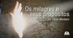 O AGRESTE PRESBITERIANO: Os milagres e seus propósitos