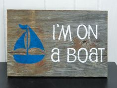"""Reclaimed Barnwood Wall Art Hand-Painted Wood Sign Rustic Decor - """"I'm on a Boat"""""""