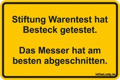Stiftung Warentest hat Besteck getestet. Das Messer hat am besten abgeschnitten. ... gefunden auf https://www.istdaslustig.de/spruch/1600 #lustig #sprüche #fun #spass