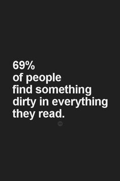 I really dont see whats dirty here. Ok, I lied. I have a dirty mind. Even funnier, 68 and I owe you one. The Words, Funny Quotes, Funny Memes, Hilarious, Qoutes, Bad Quotes, Freaky Quotes, Naughty Quotes, Humor Quotes