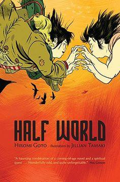 HALF WORLD, by Hiromi Goto (with illustrations by Jillian Tamaki)