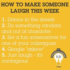 How to make someone laugh this week...
