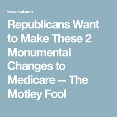 Republicans Want to Make These 2 Monumental Changes to Medicare  -- The Motley Fool