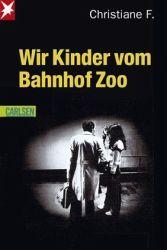 Christiane F. - Wir Kinder vom Bahnhof Zoo - Die meistgelesene Geschichte in Deutschland