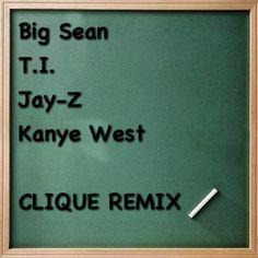 Big Sean, Jay-Z & Kanye West – Clique (Remix) feat. T.I.
