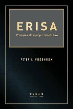 ERISA: Principles of Employee Benefit Law by Peter Wiedenbeck. $44.00