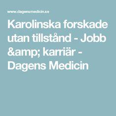 Karolinska forskade utan tillstånd - Jobb & karriär - Dagens Medicin