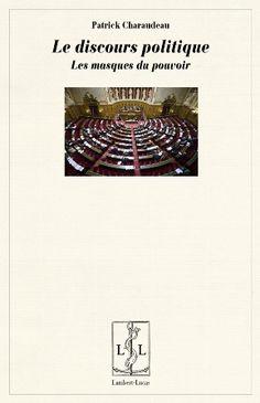 Le Discours politique : les masques du pouvoir / Patrick Charaudeau - Limoges : Lambert-Lucas, cop. 2014