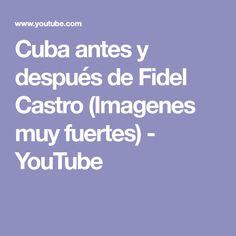 Cuba  antes y después de Fidel Castro (Imagenes muy fuertes) - YouTube