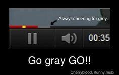 Go gray, GO!