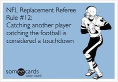 NFL Replacement Referee Rule #12: Catching another player catching the football is considered a touchdown.