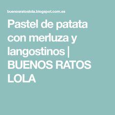 Pastel de patata con merluza y langostinos   BUENOS RATOS LOLA