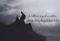 """A villain is just a victim whose story hasn't been told."""