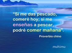 """""""Si me das pescado, comeré hoy; si me enseñas a pescar, podré comer mañana"""". #Proverbio chino #FrasesQueImportan"""