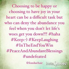 Choosing to be happy or choosing to have joy in your heart can be a difficult task but who can deny the abundance you feel when you don't let life's woes get you down!!! #haha #Keeps:-) #KeepLaughing #InTheEndYouWin #PeaceAndAbundantBlessings #undefeated #fonduehair by fonduehair