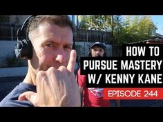 [Practice days, test days, mental toughness days: you need them all, and not in equal measure]  How to Pursue Mastery with Kenny Kane - Episode 244 - Barbell Shrugged