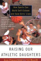 Raising Our Athletic Daughters: How Sports Can Build Self-Esteem and Save Girls' Lives Self Esteem Building Activities, Self Esteem Books, Mighty Girl, Building Quotes, Parenting Hacks, Raising, Activities For Kids, Daughters, Athletic
