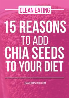 chia seed benefits: 15 reasons to add chia seeds to your daily clean eating diet