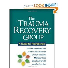 The Trauma Recovery Group: A Guide for Practitioners: Michaela Mendelsohn PhD, Judith Lewis Herman MD, Emily Schatzow MEd, Diya Kallivayalil PhD, Jocelyn Levitan, Melissa Coco LICSW: 9781609180577: Amazon.com: Books