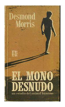 Desmond Morris – El mono desnudo  es un libro de divulgación científica publicado en 1967 por el zoólogo y etólogo británico Desmond Morris que estudia las características animales que hacen peculiar a la especie humana. A este libro le siguió en 1969 El zoológico humano (The Human Zoo, también traducido como El zoo humano), en el cual examina el comportamiento humano en las ciudades, comparándolo con el comportamiento de los animales de los zoológicos.