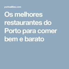 Os melhores restaurantes do Porto para comer bem e barato
