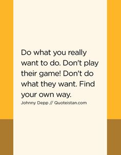 Do what you really want to do. Don't play their game! Don't do what they want. Find your own way. Integrity Quotes, Honesty Quotes, Honesty And Integrity, Leadership Quotes, Wisdom Quotes, True Quotes, Great Quotes, Words Quotes, Wise Words