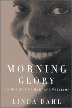 Morning Glory: A Biography of Mary Lou Williams: Linda Dahl