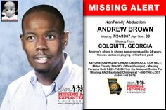ANDREW BROWN, Age Now: 30, Missing: 07/24/1987. Missing From COLQUITT, GA. ANYONE HAVING INFORMATION SHOULD CONTACT: Miller County Sheriff's Office (Georgia) - Missing Persons Unit 1-229-758-3421.