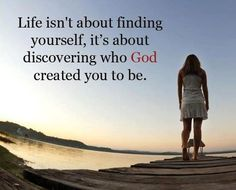 Exactly. It's not about finding or creating yourself. It's all about HIM.